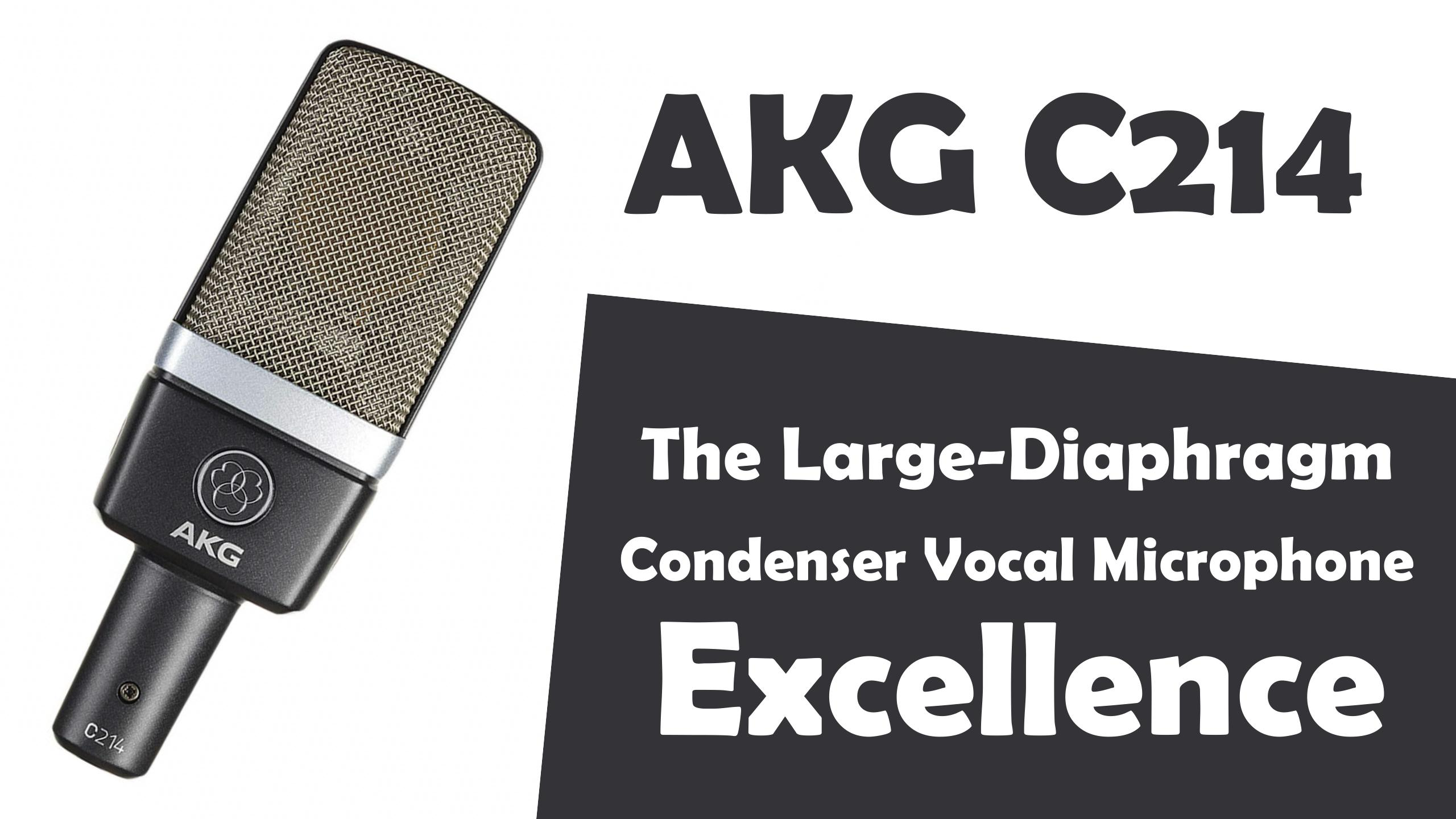 AKG C214 | THE LARGE-DIAPHRAGM CONDENSER VOCAL MICROPHONE EXCELLENCE | The complete review.