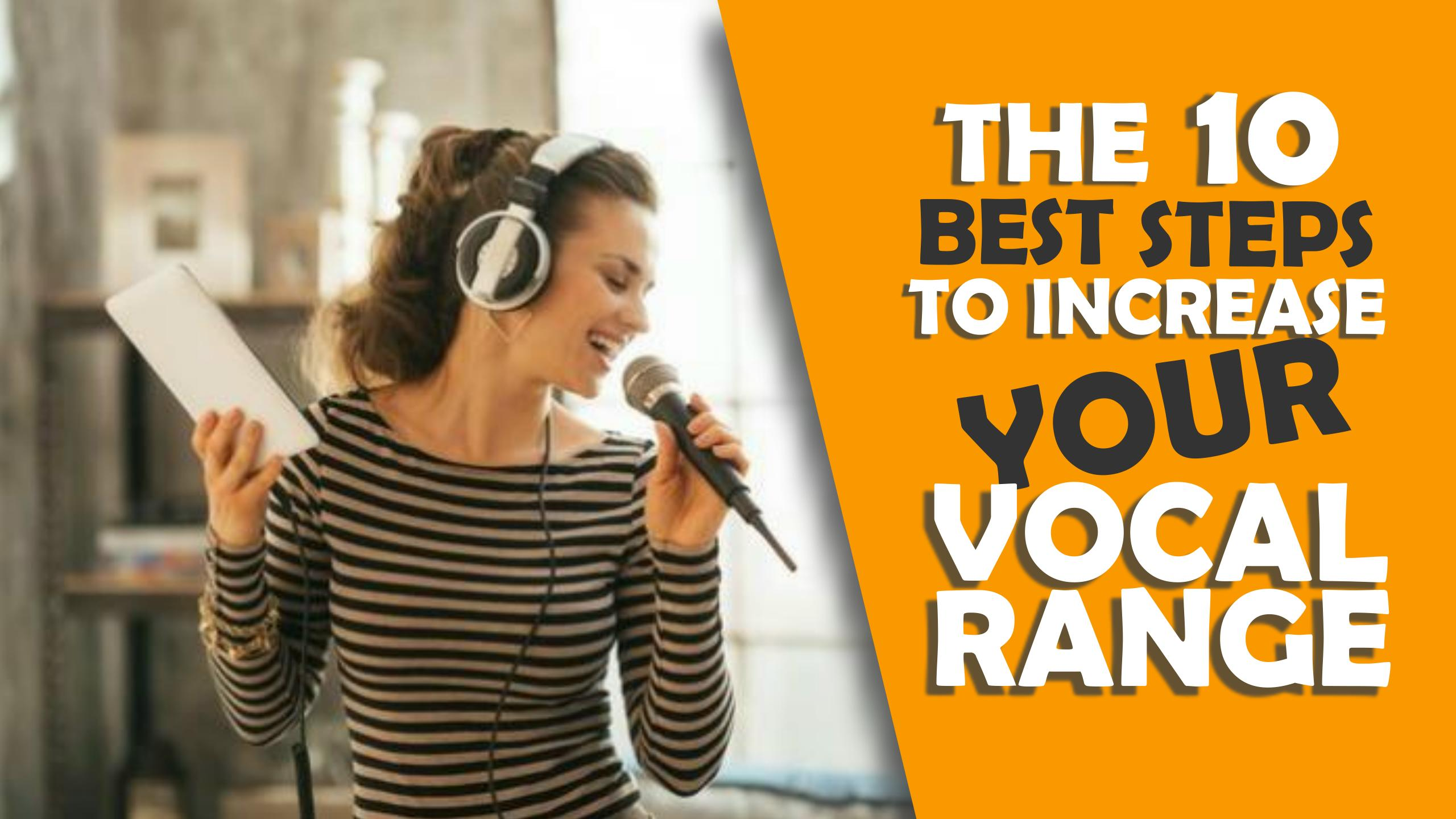 THE TEN BEST STEPS TO INCREASE YOUR VOCAL RANGE