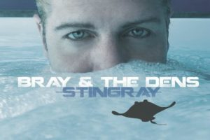 "BRAY & THE DENS – ""I Guess I'm Changin'"" – Exclusive review!"