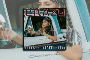 """DAVE D'MELLO – """"Crazy"""" Exclusive Review!"""
