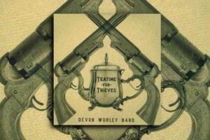 "DEVON WORLEY BAND – ""Teatime For Thieves"" Exclusive Review!"