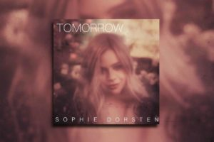 "SOPHIE DORSTEN – ""Tomorrow"" Exclusive Review!"