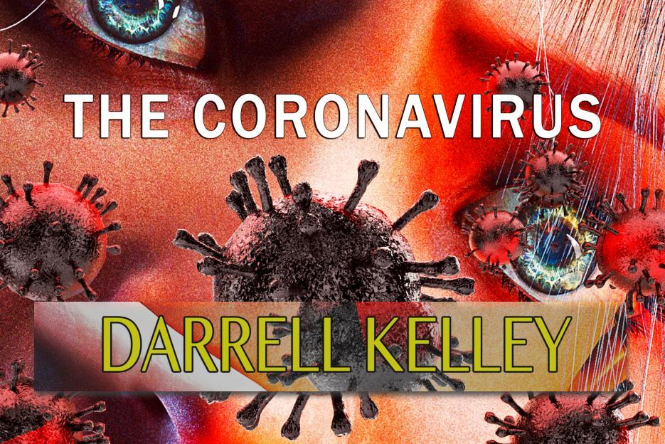 "DARRELL KELLEY – ""The Coronavirus"" Exclusive Review!"