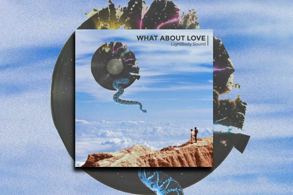 "LIGHTBODY SOUND – ""What About Love"" Exclusive Review!"