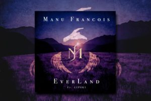 "MANU FRANCOIS – ""EverLand"" Exclusive Review!"