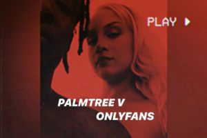 "PALMTREE V – ""Onlyfans"" Exclusive Review!"