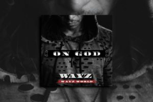 """WAYZ – """"ON GOD"""" Exclusive Review!"""