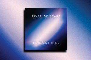 """FORREST HILL """"River of Stars"""" Exclusive Review!"""