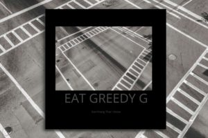 "EAT GREEDY G – ""Everythang That I Know"" Exclusive Review!"