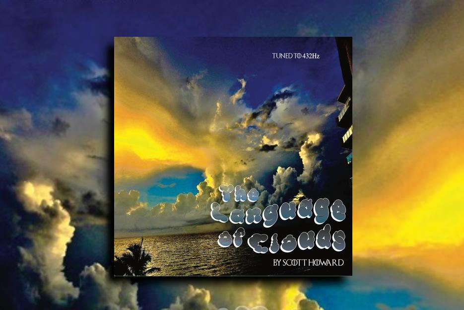 "SCOTT HOWARD – ""The Language of Clouds"" Exclusive Review!"