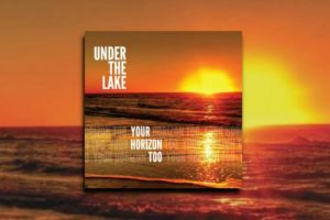 "UNDER THE LAKE – ""It's Your Horizon Too"" Exclusive Review!"