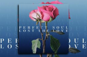 "PERFECT SOUL – ""Lost The Love"" Exclusive Review!"