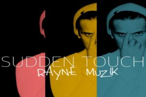 "RAYNE MUZIK – ""Sudden Touch"" Exclusive Review!"