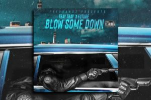 "TRAY TRAY – ""Blow Some Down"" Exclusive Review!"