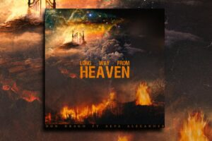 "Don Drago Ft Aeva Alexander – ""Long Way From Heaven"" Exclusive Review!"
