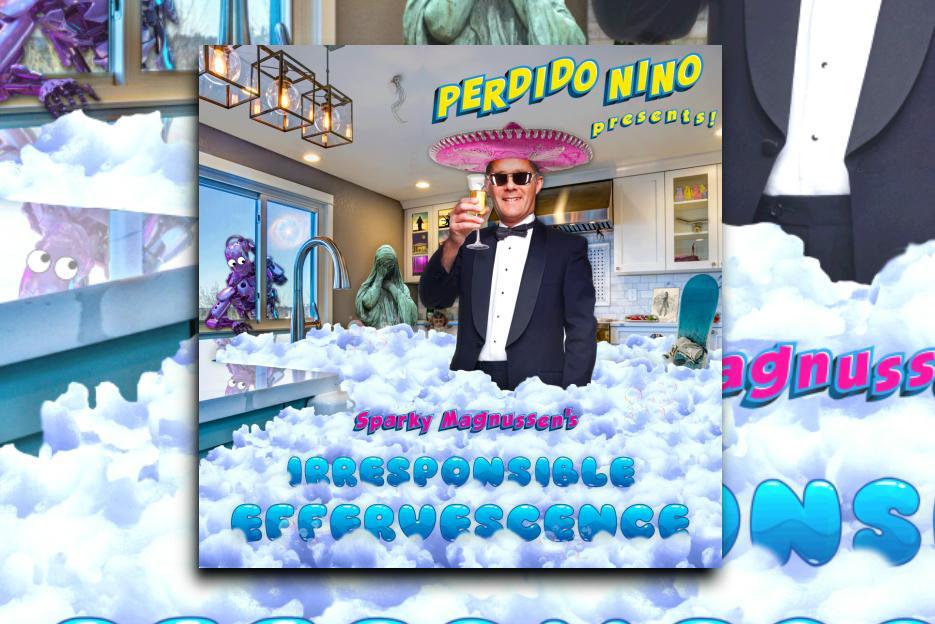 "PERDIDO NINO Presents! ""Sparky Magnussen's Irresponsible Effervescence"" – Exclusive Review!"