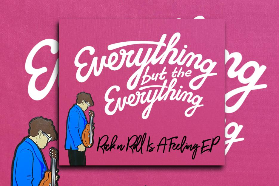 "Everything But The Everything – ""Rock n Roll is a feeling"" Exclusive Review!"