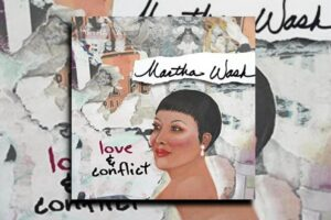 """MARTHA WASH – """"Love & Conflict"""" Exclusive Review!"""