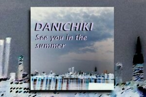 "DANICHIKI – ""See You in the Summer"" Exclusive Review!"