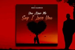 """RON HAMRICK – """"You Hear Me Say I Love You"""" Exclusive Review!"""