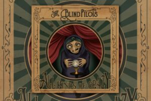 """The Blind Pilots release their first full-length album, """"All Kinds of Crazy!"""""""